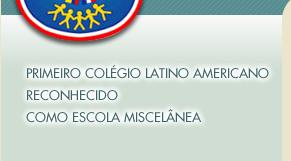 PRIMEIRO COLÉGIO LATINO AMERICANO RECONHECIDO COMO ESCOLA MISCELÂNEA